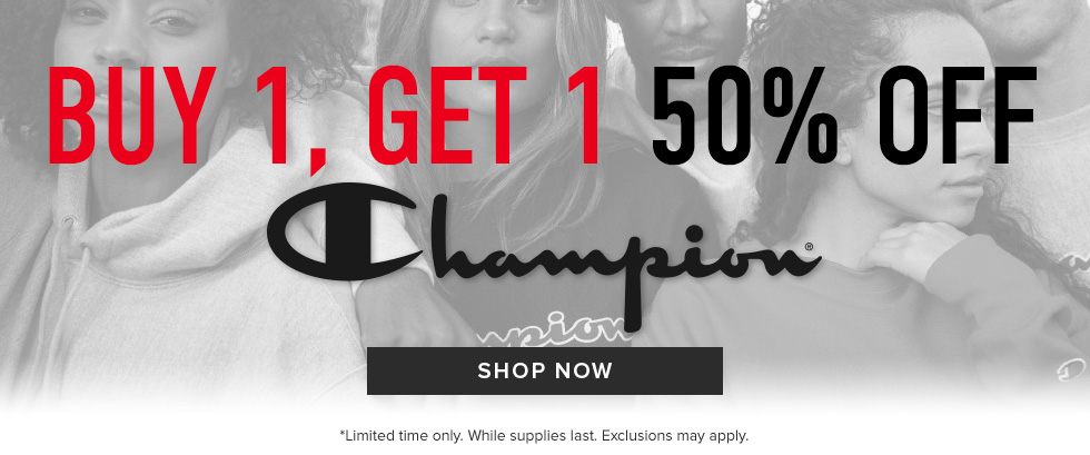 Buy 1, get 1 50% off Champion. Limited time only. While supplies last. Exclusions may apply. Click to shop now.